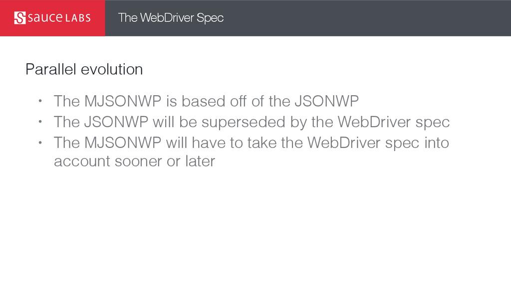 The WebDriver Spec Parallel evolution • The MJS...
