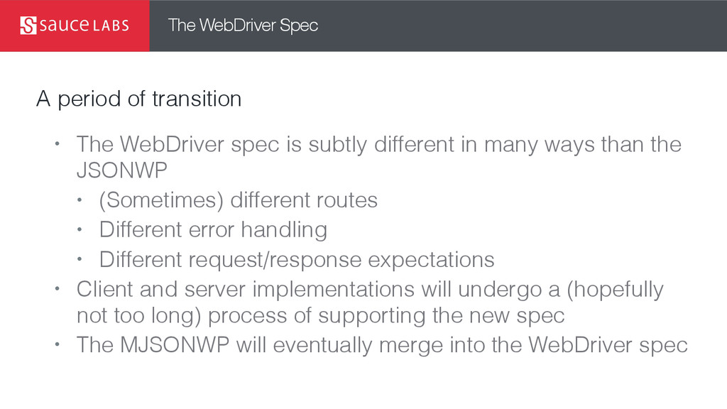 The WebDriver Spec A period of transition • The...