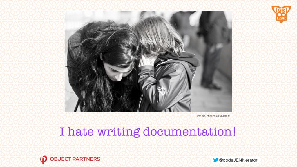 I hate writing documentation! img src: https://...