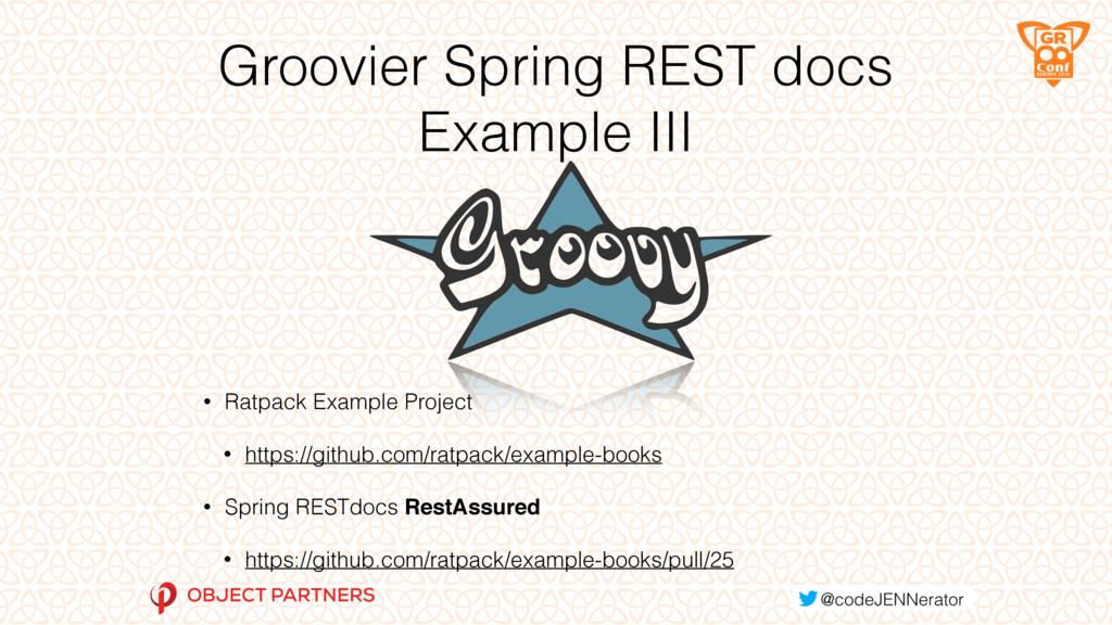 Groovier Spring REST docs Example III • Ratpack...