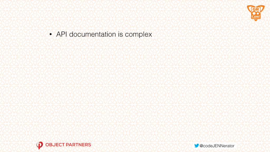 • API documentation is complex