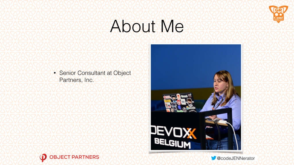 About Me • Senior Consultant at Object Partners...