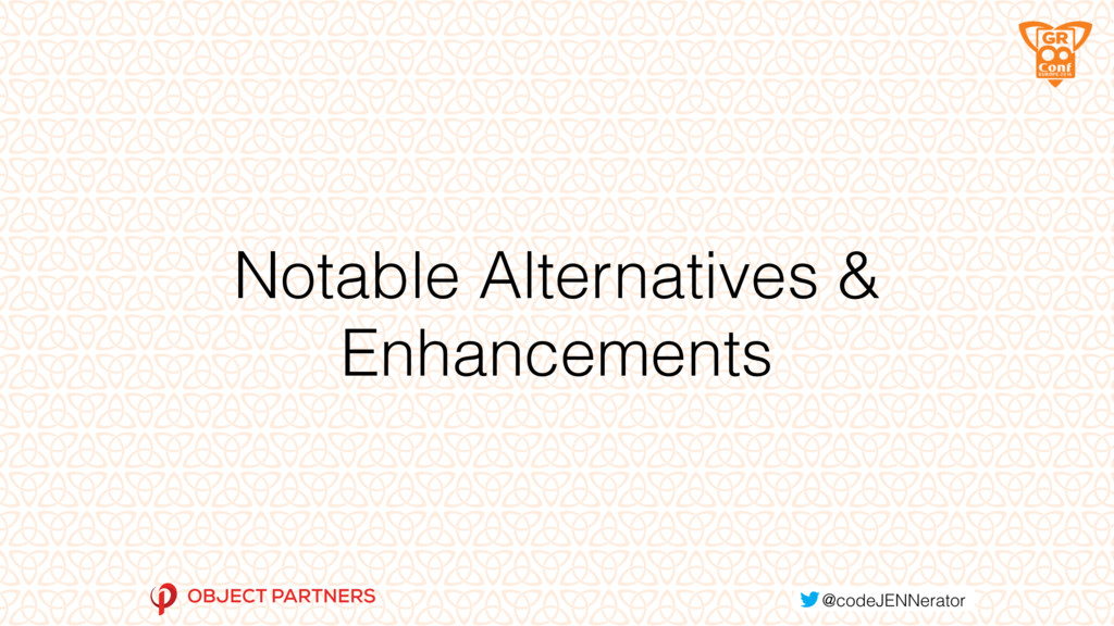 Notable Alternatives & Enhancements