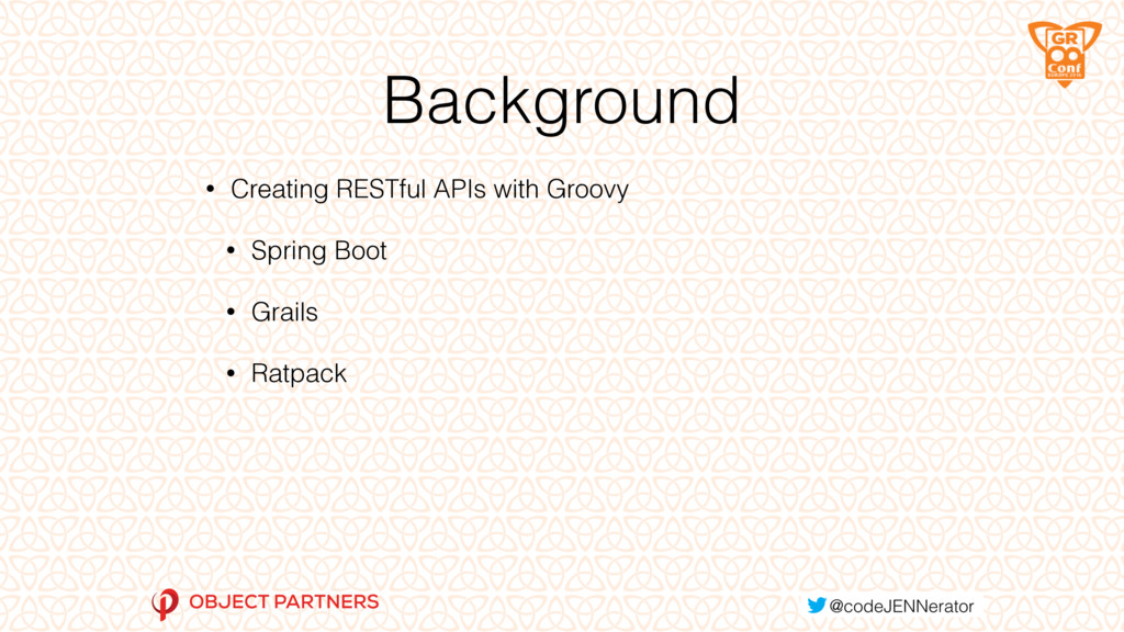 Background • Creating RESTful APIs with Groovy ...
