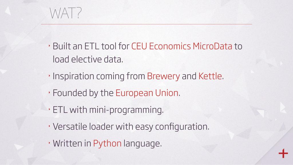 WAT? ‣ Built an ETL tool for CEU Economics Micr...