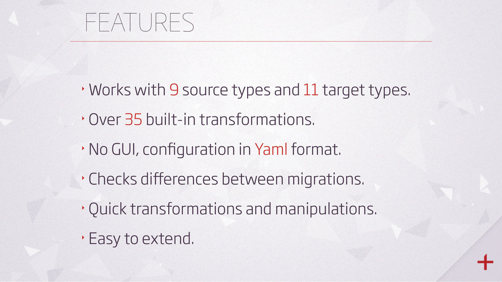 FEATURES ‣ Works with 9 source types and 11 tar...