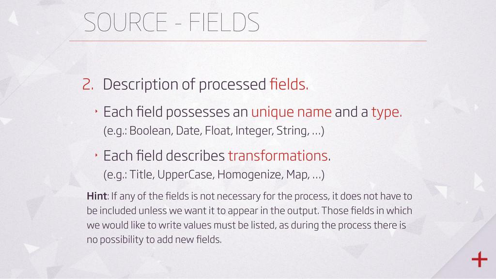 SOURCE - FIELDS 2. Description of processed fiel...