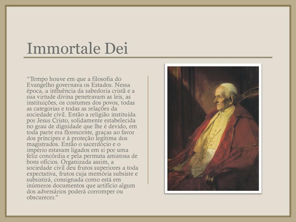 """Immortale Dei """"Tempo houve em que a filosofia d..."""