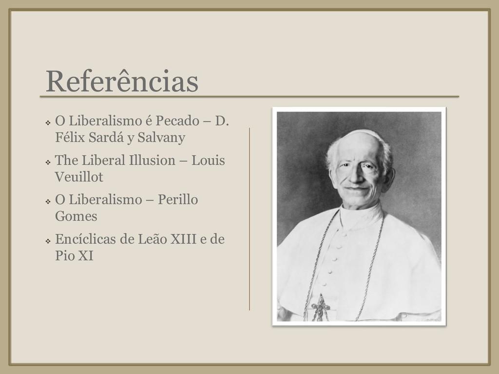 Referências ❖ O Liberalismo é Pecado – D. Félix...