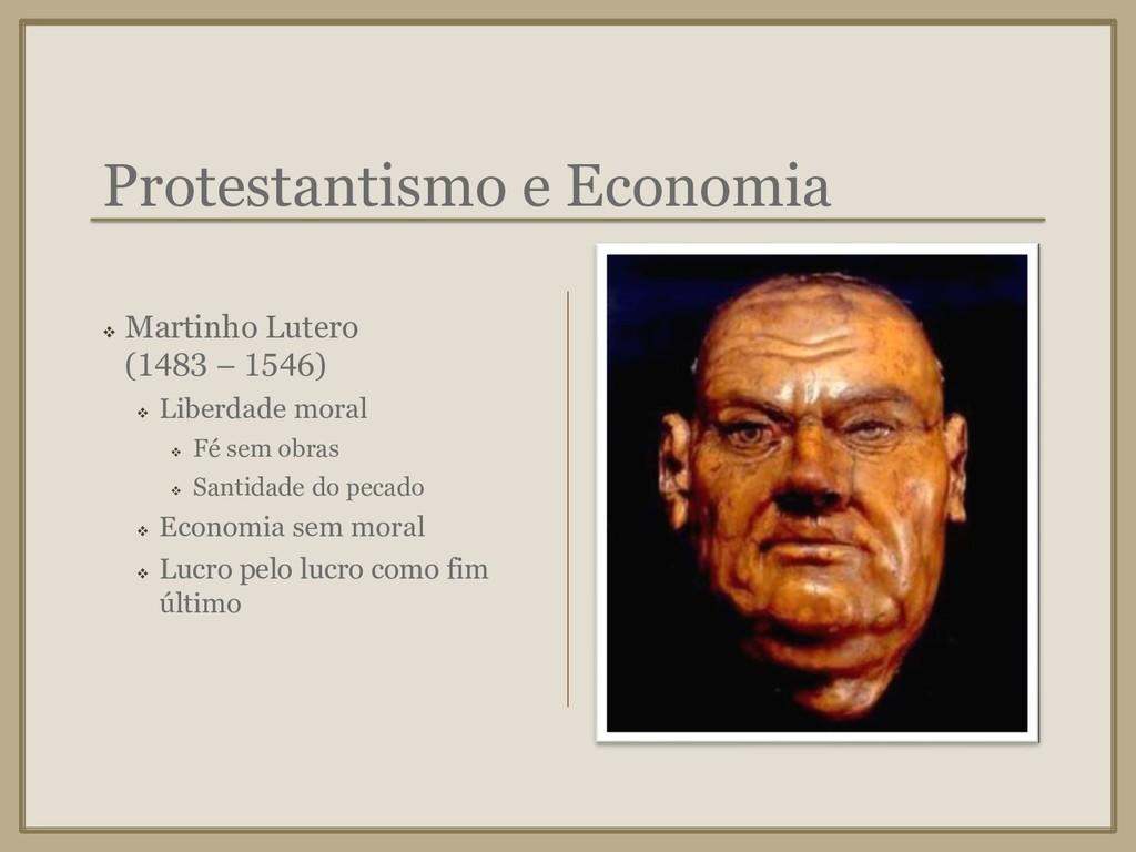 Protestantismo e Economia ❖ Martinho Lutero (14...