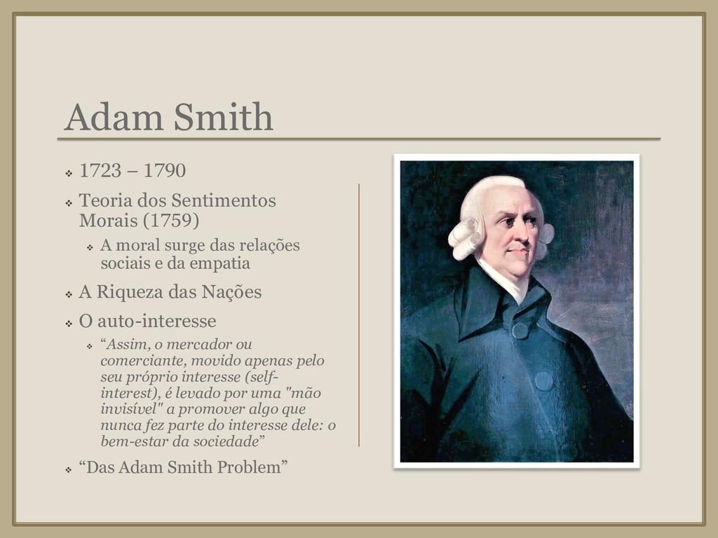 Adam Smith ❖ 1723 – 1790 ❖ Teoria dos Sentiment...