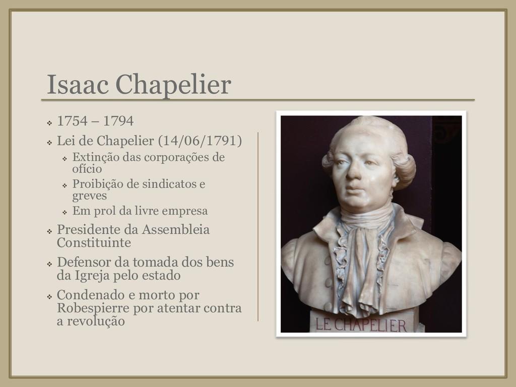 Isaac Chapelier ❖ 1754 – 1794 ❖ Lei de Chapelie...