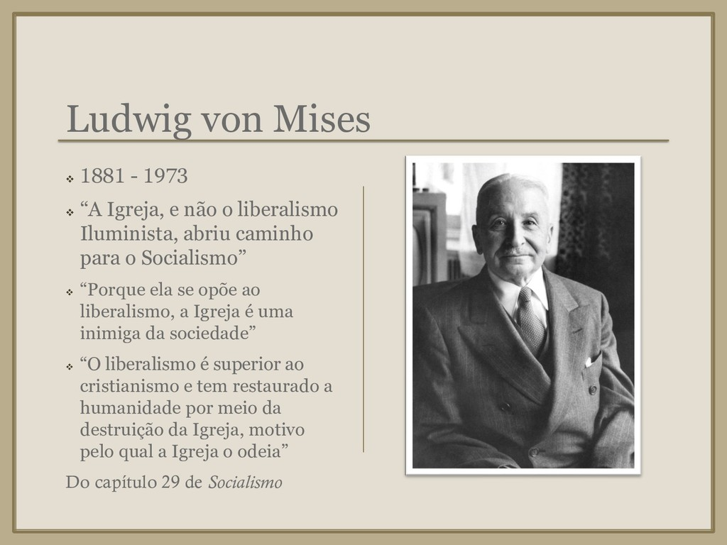"Ludwig von Mises ❖ 1881 - 1973 ❖ ""A Igreja, e n..."