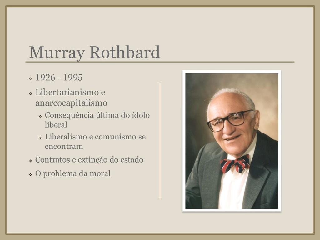 Murray Rothbard ❖ 1926 - 1995 ❖ Libertarianismo...