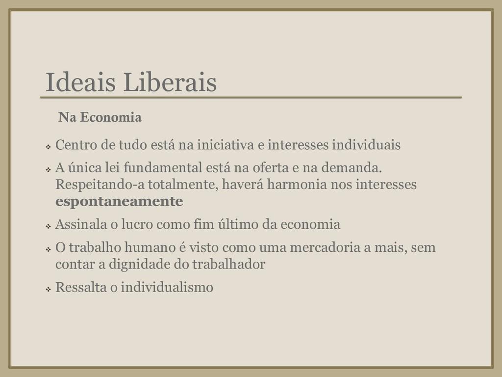 Ideais Liberais ❖ Centro de tudo está na inicia...