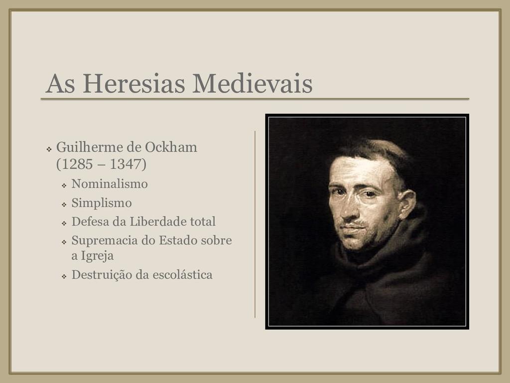 As Heresias Medievais ❖ Guilherme de Ockham (12...