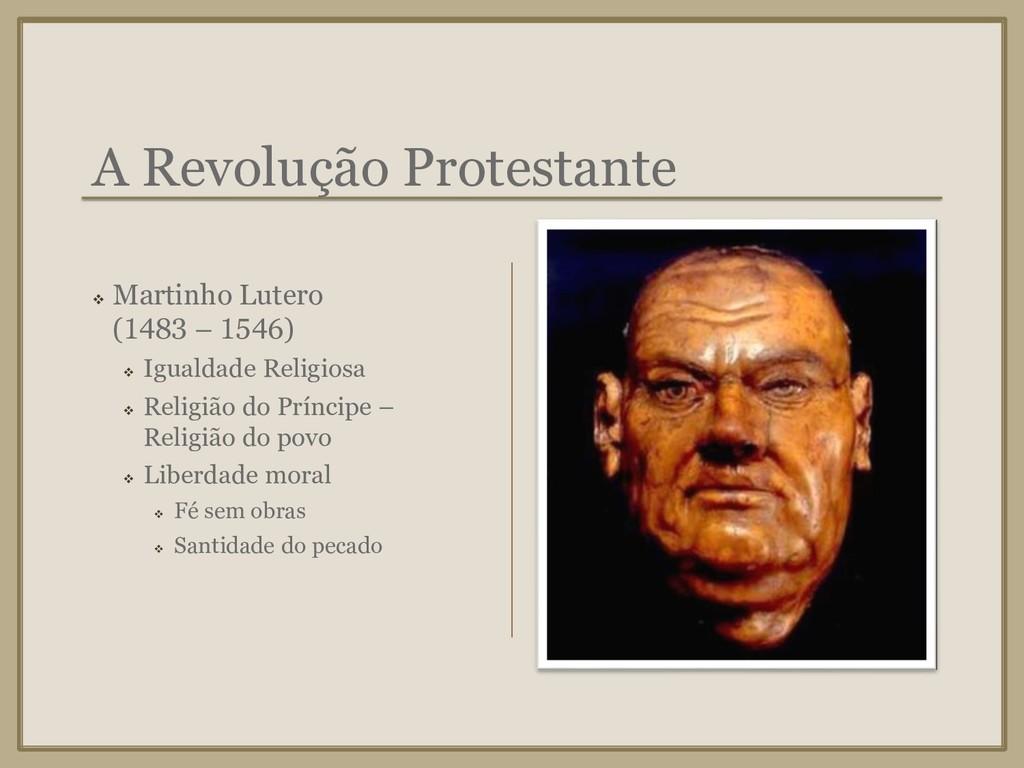 A Revolução Protestante ❖ Martinho Lutero (1483...