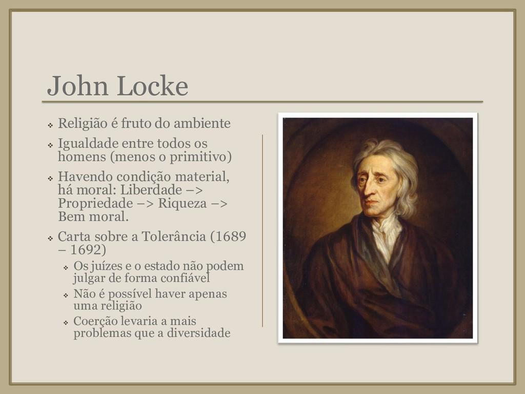 John Locke ❖ Religião é fruto do ambiente ❖ Igu...