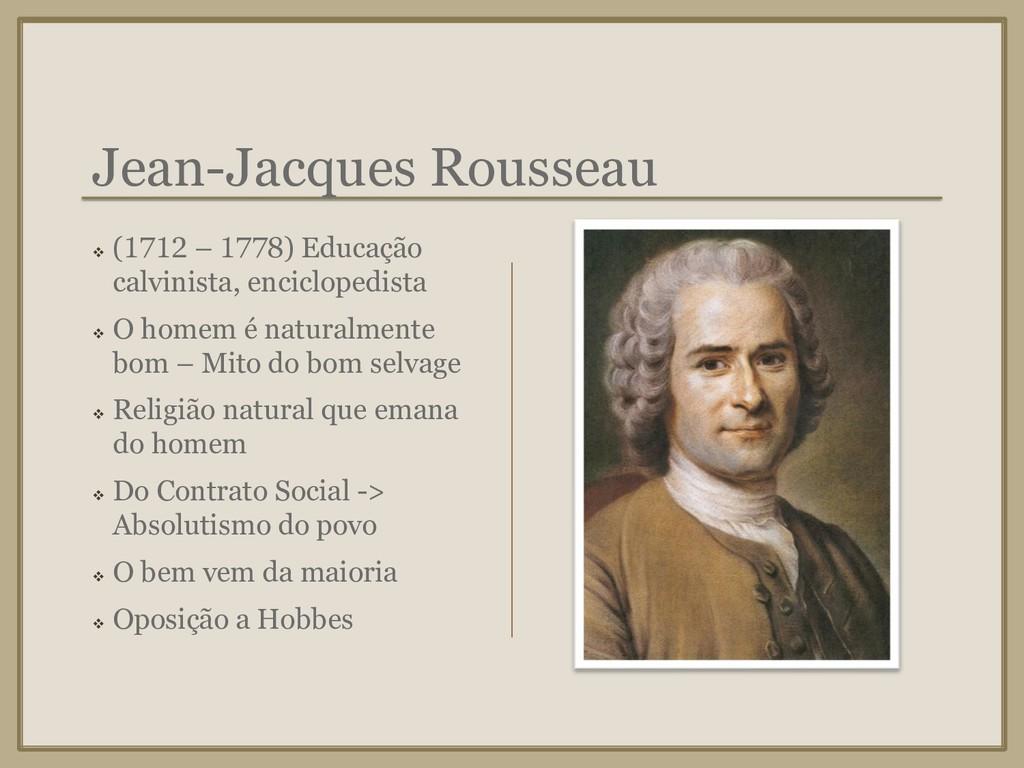 Jean-Jacques Rousseau ❖ (1712 – 1778) Educação ...