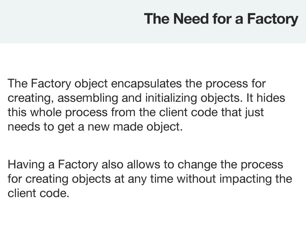 The Factory object encapsulates the process for...