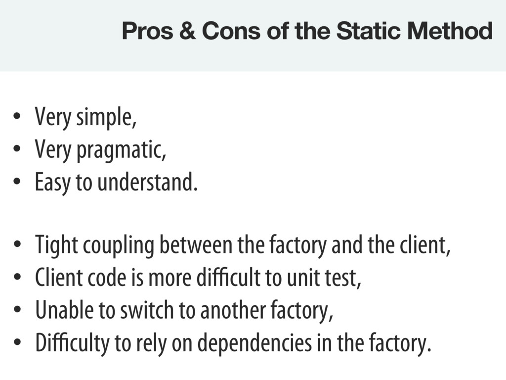 Pros & Cons of the Static Method • Tight coup...