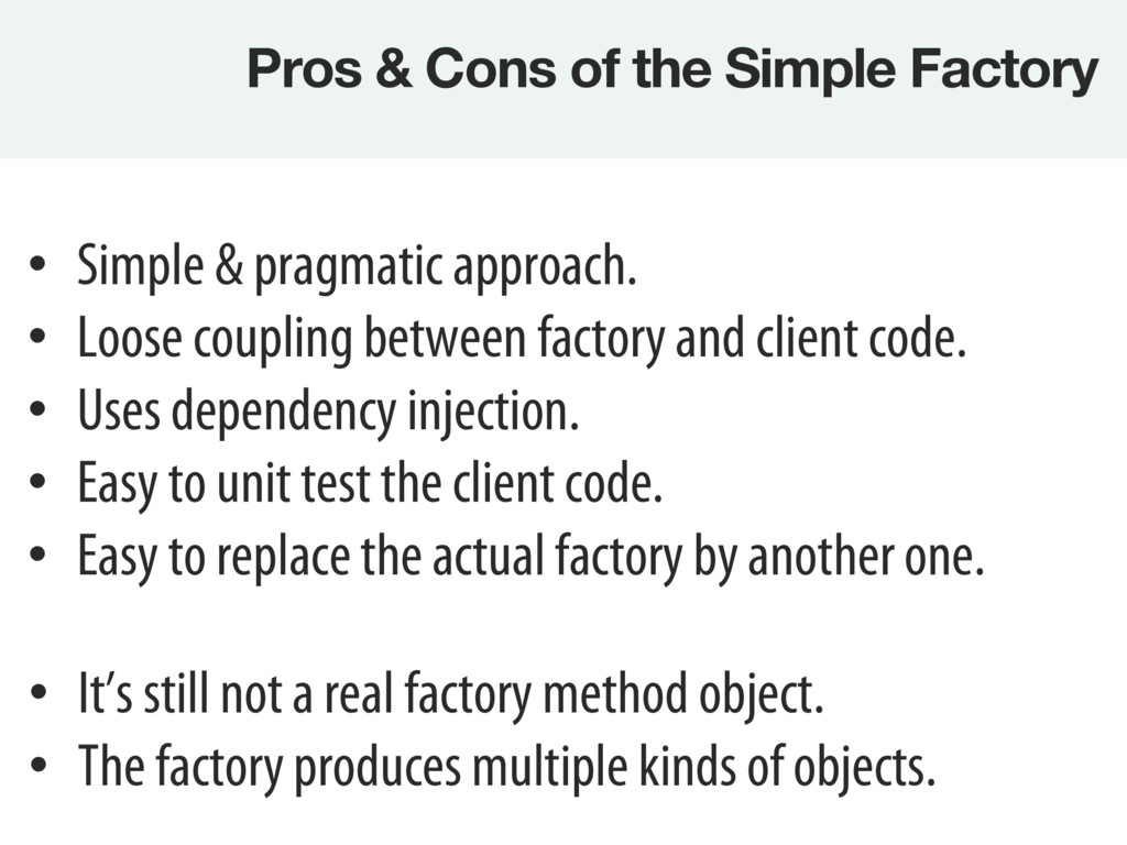 Pros & Cons of the Simple Factory • It's stil...