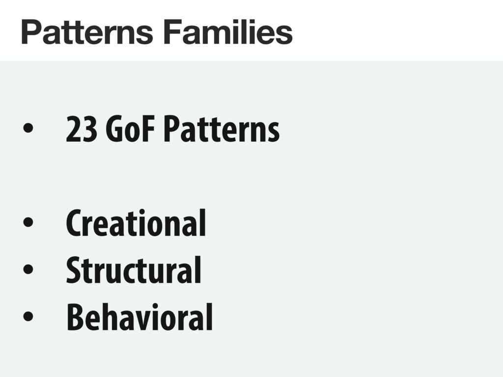 Patterns Families • 23 GoF Patterns • Creati...