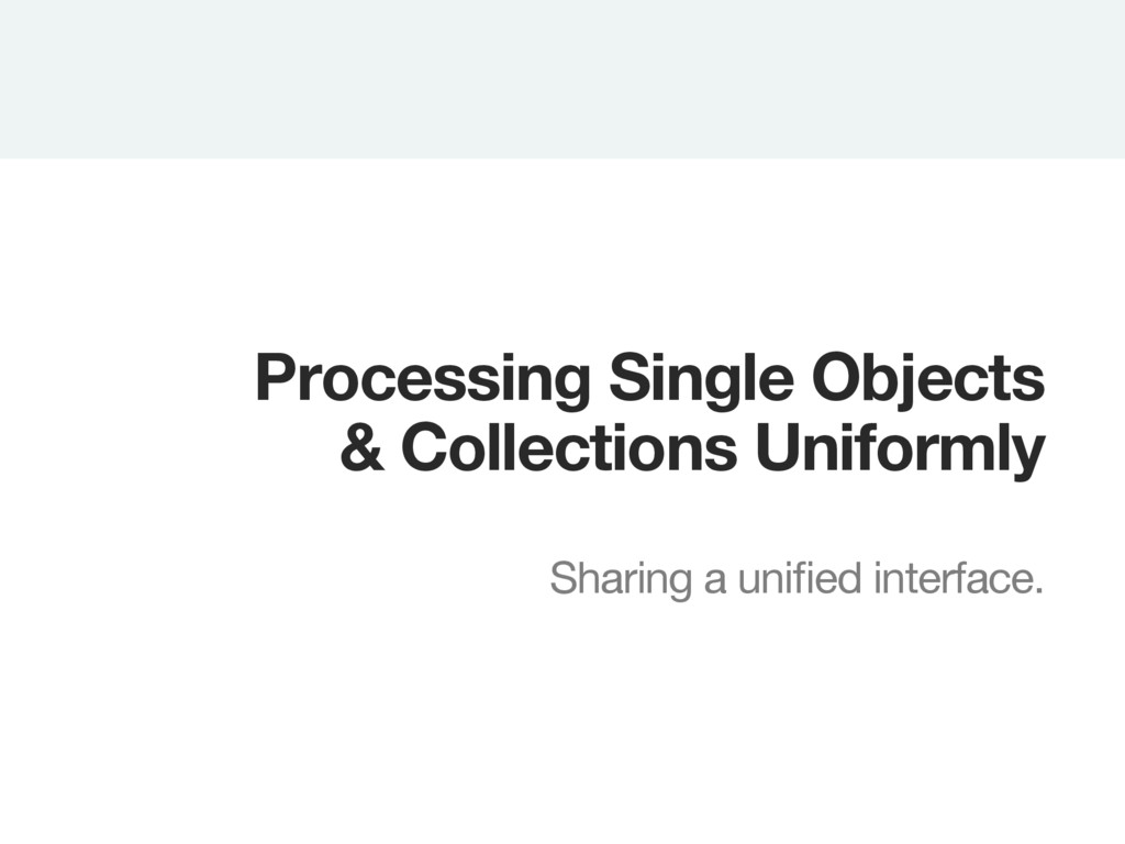 Processing Single Objects & Collections Uniform...