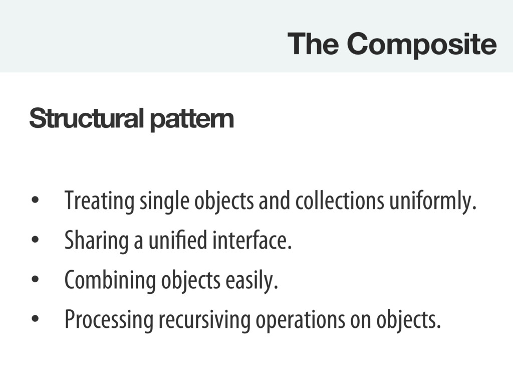 The Composite Structural pattern • Treating ...