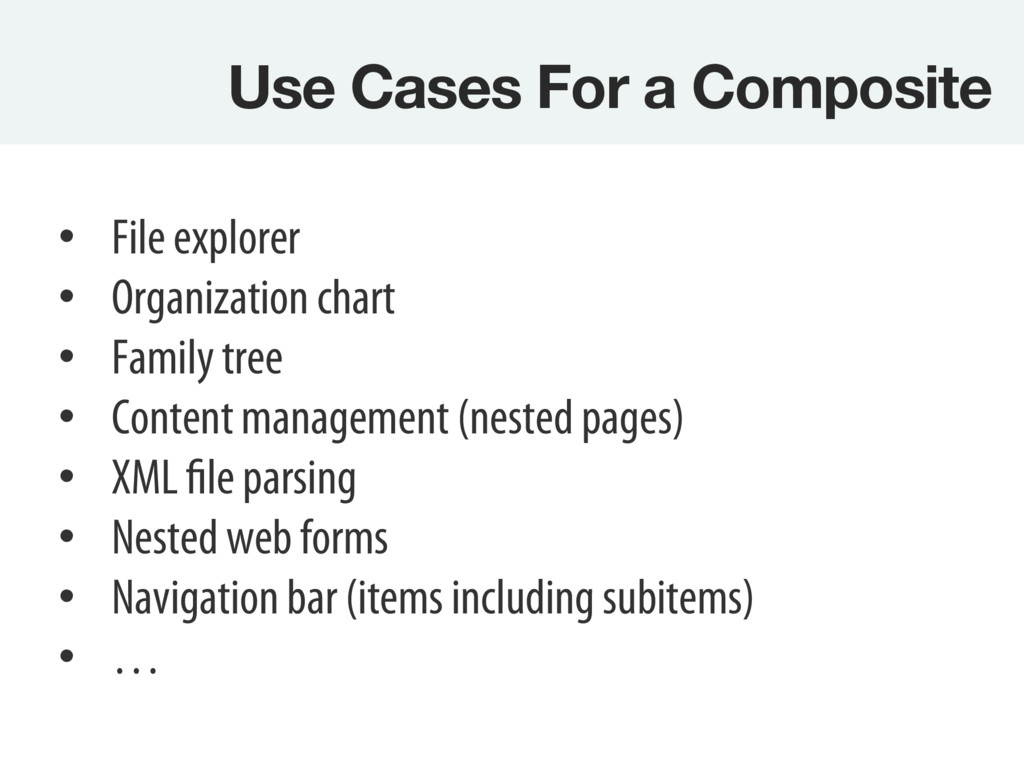 Use Cases For a Composite • File explorer • ...