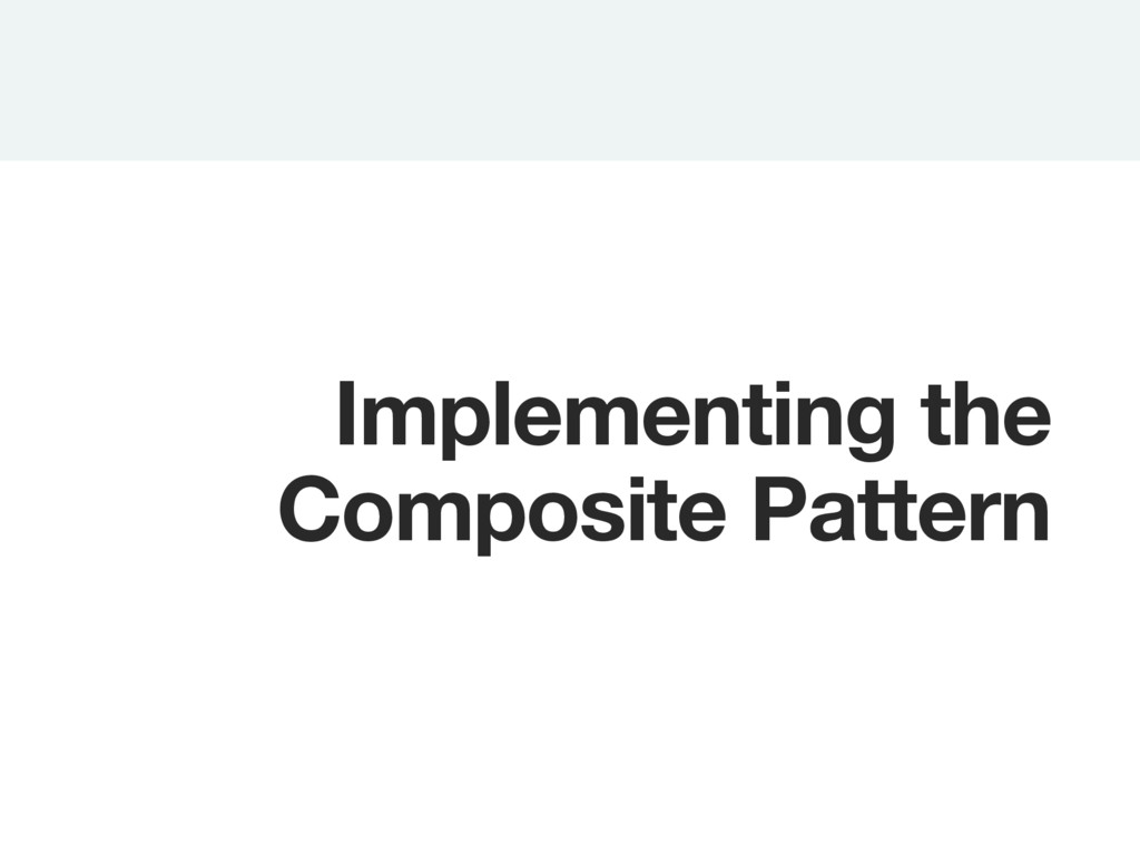 Implementing the Composite Pattern