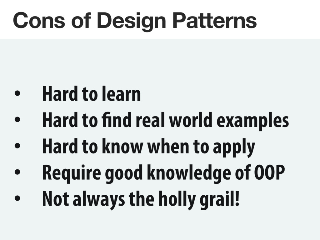 Cons of Design Patterns • Hard to learn • Ha...