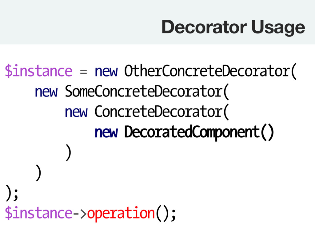 Decorator Usage $instance = new OtherConcreteD...