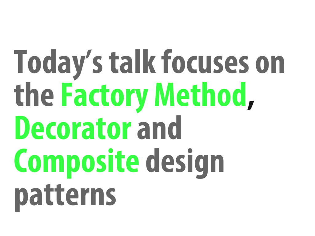 Today's talk focuses on the Factory Method, Dec...