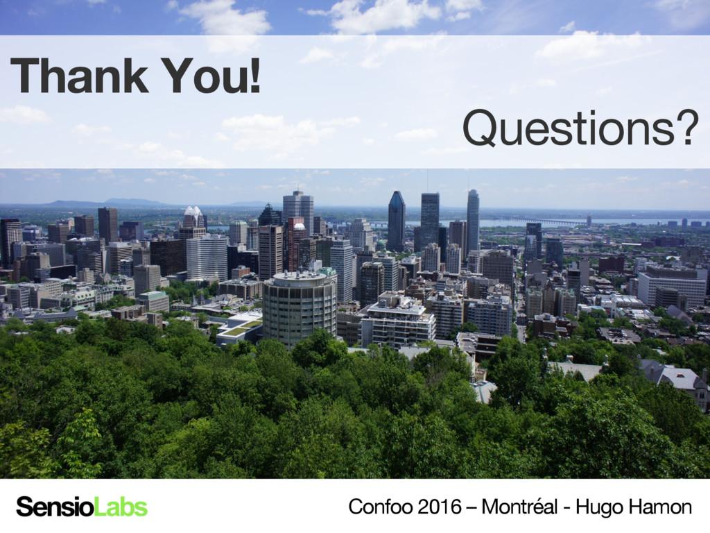Thank You! Questions? Confoo 2016 – Montréal ...