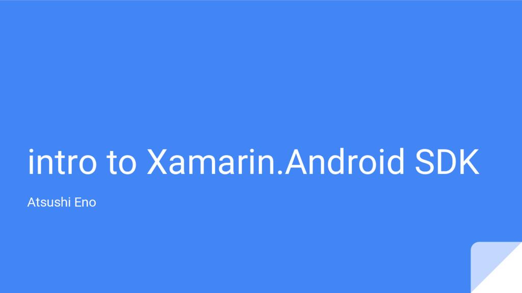 intro to Xamarin.Android SDK Atsushi Eno