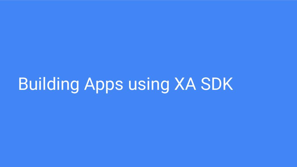 Building Apps using XA SDK