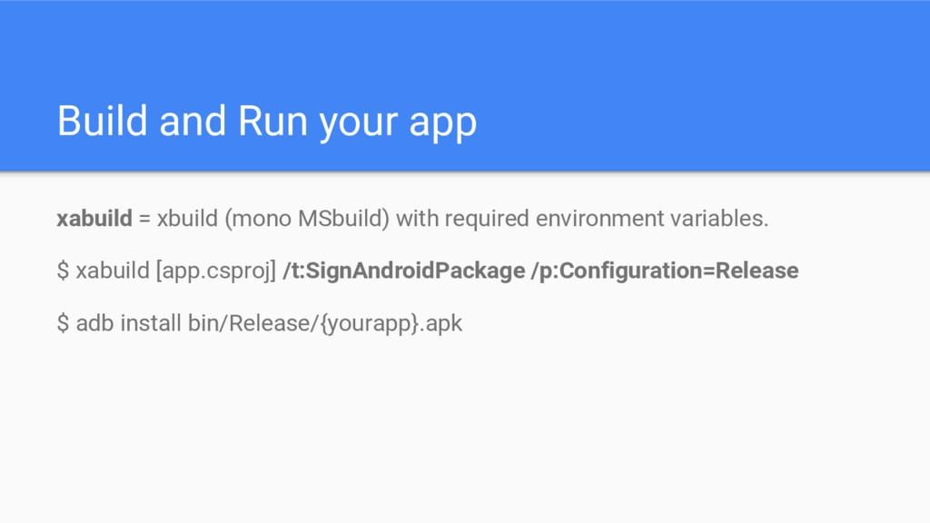 Build and Run your app xabuild = xbuild (mono M...