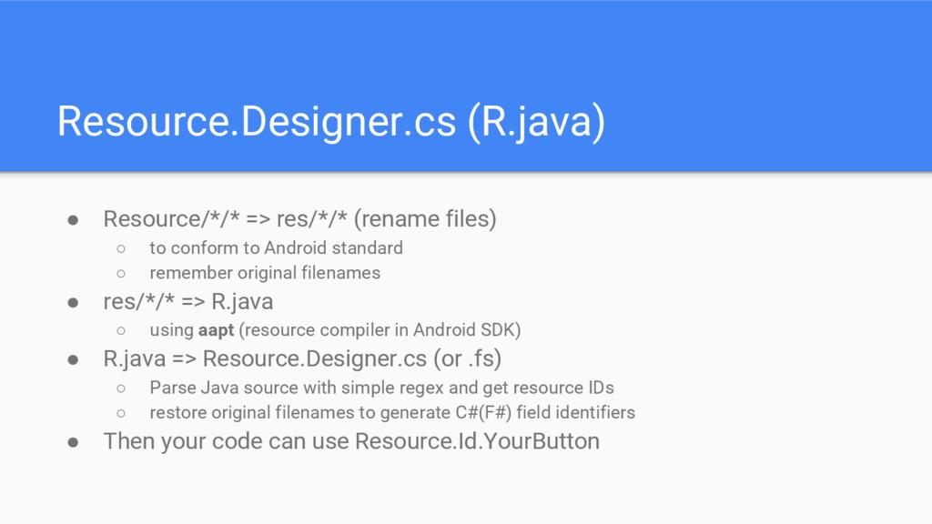 Resource.Designer.cs (R.java) ● Resource/*/* =>...