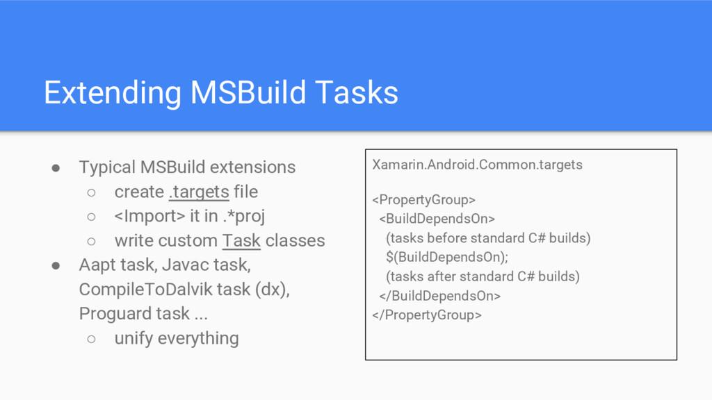 Extending MSBuild Tasks ● Typical MSBuild exten...