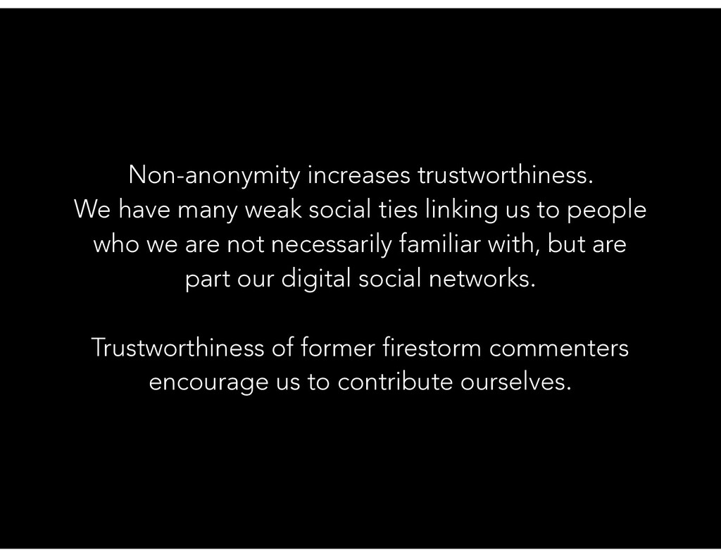 Non-anonymity increases trustworthiness. We hav...