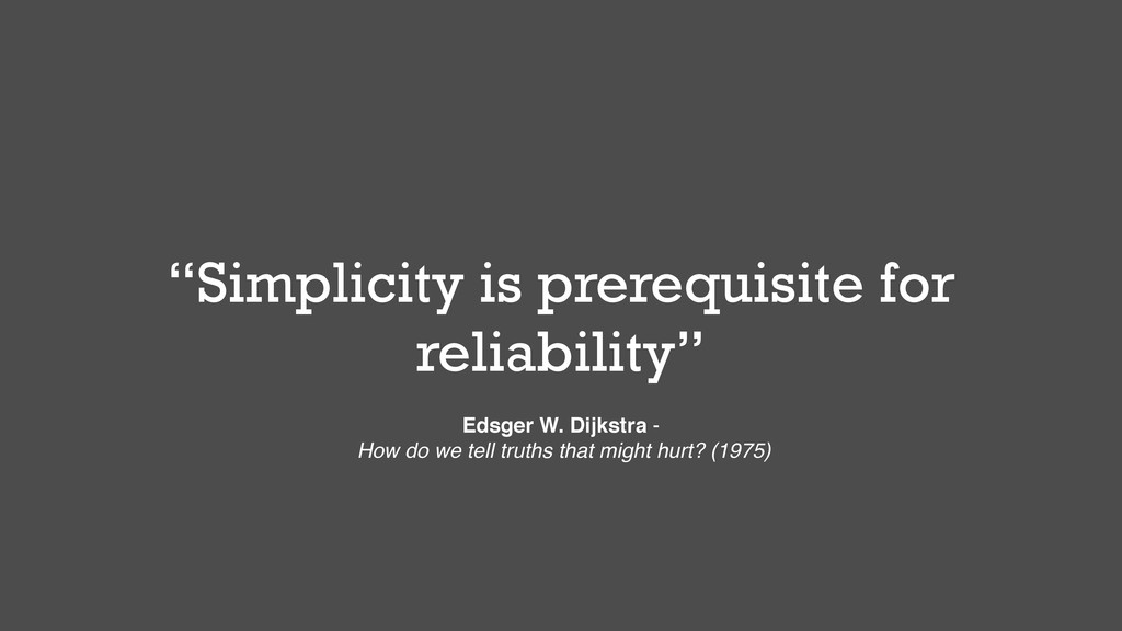 """""""Simplicity is prerequisite for reliability"""" Ed..."""