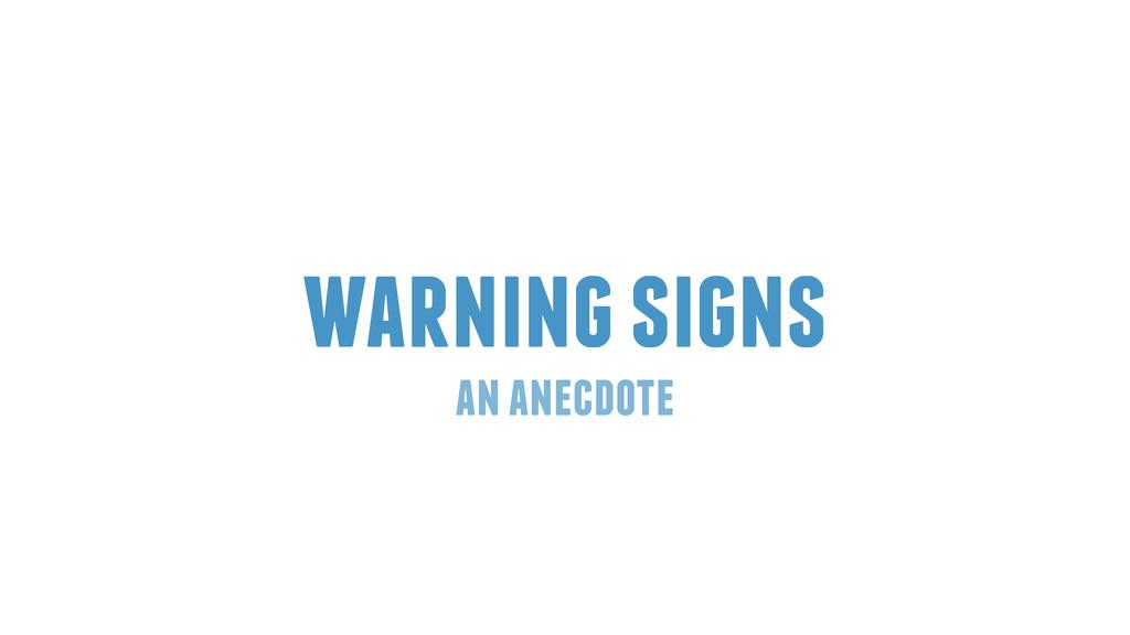 warning signs an anecdote