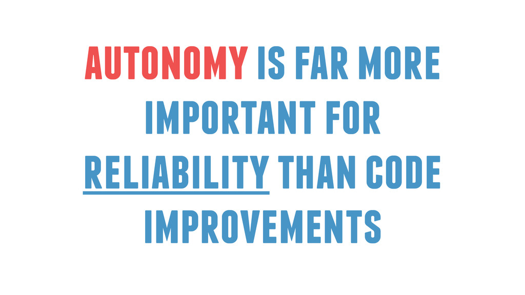 autonomy is far more important for reliability ...