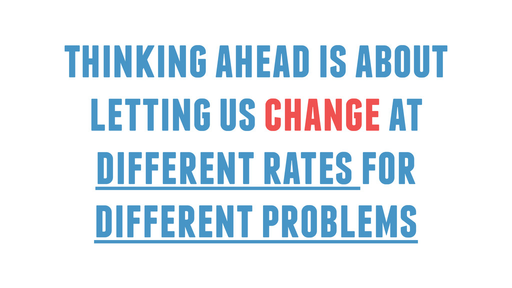 thinking ahead is about letting us change at di...