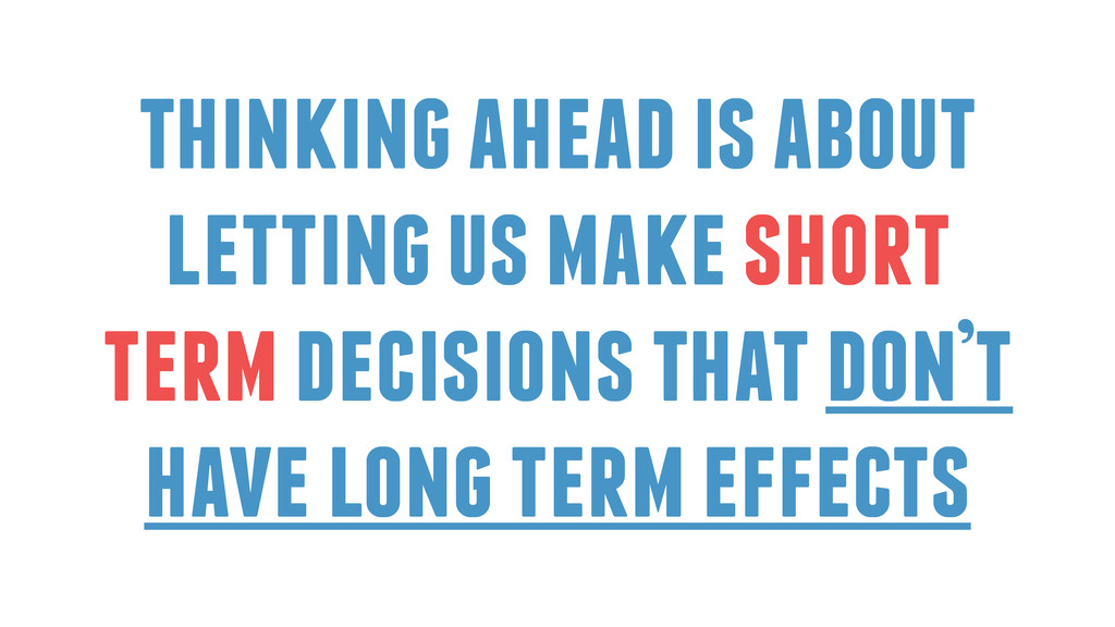 thinking ahead is about letting us make short t...