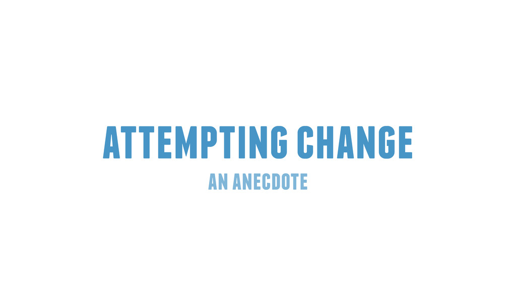 attempting change an anecdote