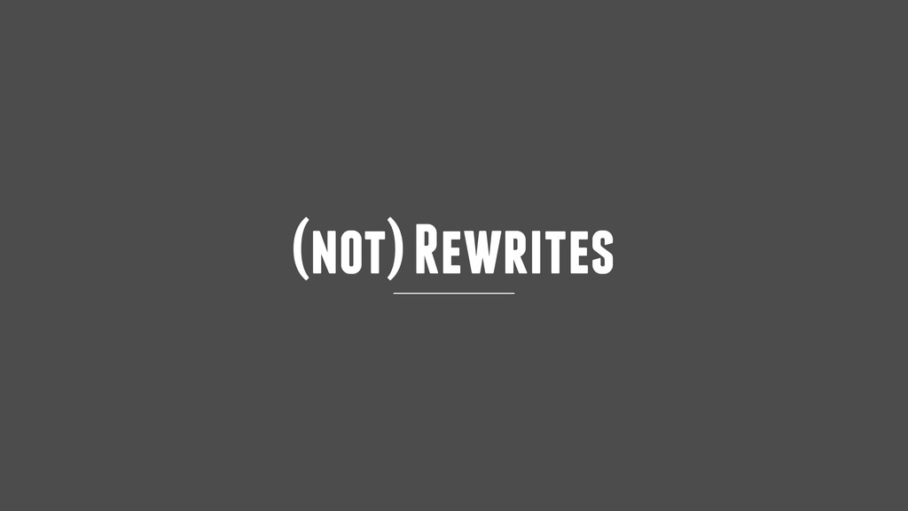 (not) Rewrites