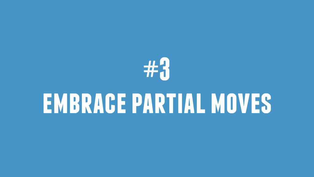 #3 embrace partial moves