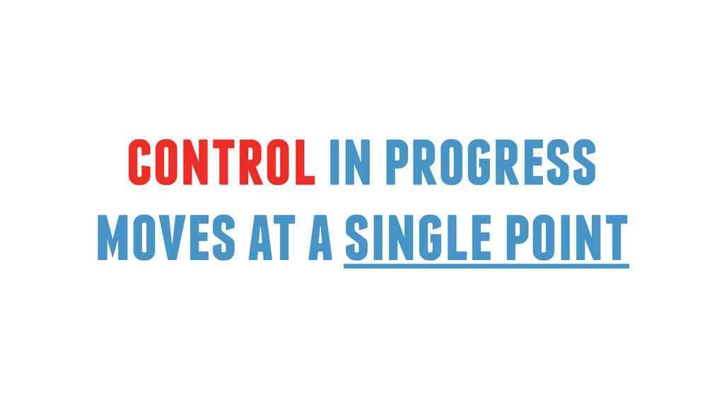 control in progress moves at a single point